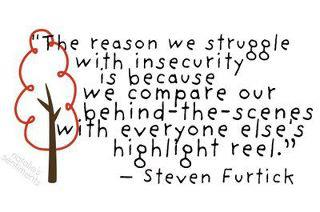 the reason we struggle with insecurity is because we compare our behind-the-scenes with everyone elses highlight reel